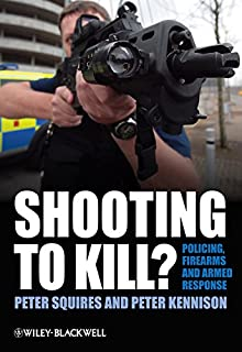 Shooting to Kill?: Policing, Firearms and Armed Response (English Edition)