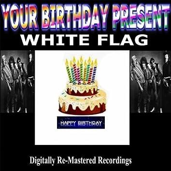 Your Birthday Present - White Flag