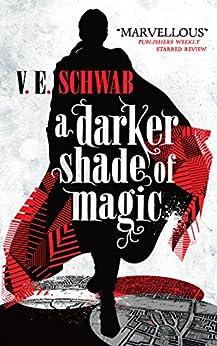 A Darker Shade of Magic by [V.E. Schwab]
