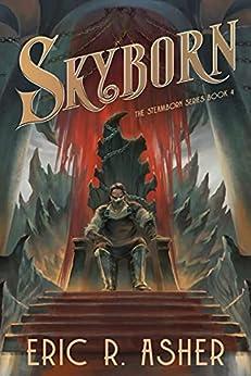 Skyborn: A Steamborn Novel (Steamborn Series Book 4) by [Eric Asher]