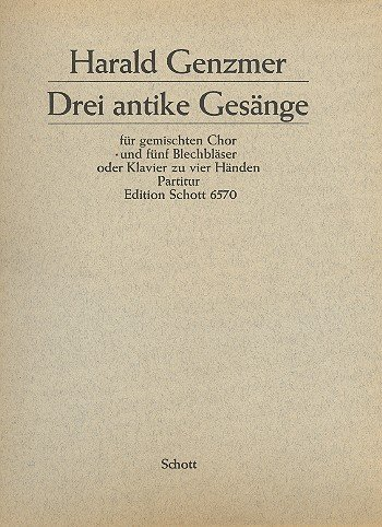 Drei antike Gesänge: GeWV 50. gemischter Chor (SATB) mit 3 Trompeten und 2 Posaunen oder Klavier 4-händig. Partitur.