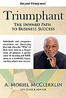 Triumphant: The Inward Path to Business Success (Triumphant Living)