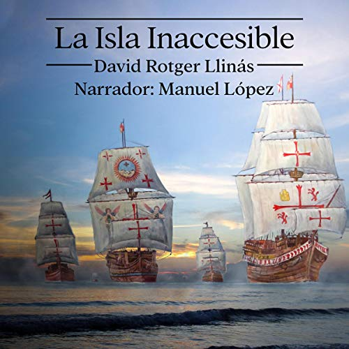 La Isla Inaccesible [The Inaccessible Island] Audiobook By David Rotger Llinás cover art
