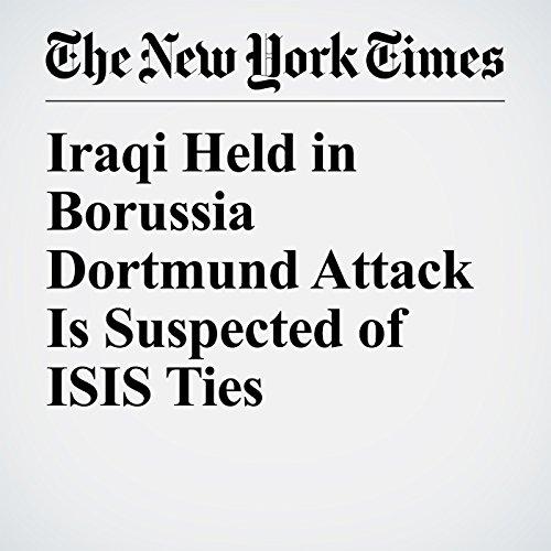 Iraqi Held in Borussia Dortmund Attack Is Suspected of ISIS Ties copertina