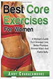Best Core Exercises for Women: A Woman's Guide To A Stronger Core, Better Physique, Slimmer Waist And Flatter Belly - (Fit Expert Series Book 10) (Volume 10)
