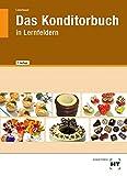 Das Konditorbuch: in Lernfeldern - Josef Loderbauer