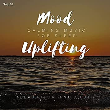 Mood Uplifting - Calming Music For Sleep, Relaxation And Study, Vol. 18