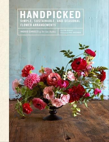 Handpicked: Simple, Sustainable, and Seasonal Flower Arrangements