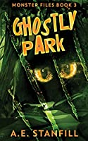 Ghostly Park (The Monster Files)