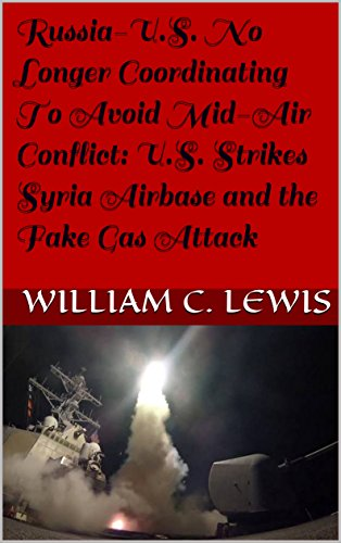 Russia-U.S. No Longer Coordinating To Avoid Mid-Air Conflict: U.S. Strikes Syria Airbase and the Fake Gas Attack (English Edition)