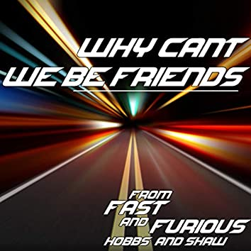 """Why Can't We Be Friends? (From """"Fast & Furious: Hobbs and Shaw"""")"""
