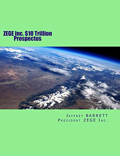 ZEGE Inc. $10 Trillion Prospectus: fuelless propulsion and power plants and transportaion manufactured zero Emission Energy fuels Hydrogen, Syntech jet fuel and Syntech diesel. (English Edition)