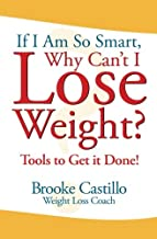 If I'm So Smart, Why Can't I Lose Weight?: Tools to Get it Done