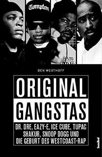 Original Gangstas: Die unbekannte Geschichte von Dr. Dre, Eazy-E, Ice Cube, Snoop Dogg, Tupac Shakur und der Geburt des Westcoast-Rap: Dr. Dre, ... Snoop Dogg und die Geburt des Westcoast-Rap