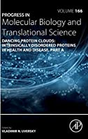 Dancing protein clouds: Intrinsically disordered proteins in health and disease, Part A (Volume 166) (Progress in Molecular Biology and Translational Science, Volume 166)