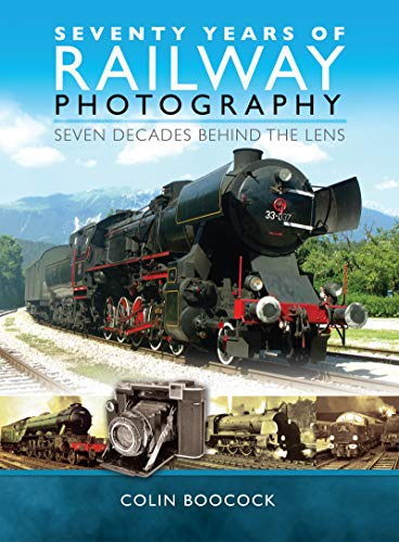 Seventy Years of Railway Photography: Seven Decades Behind the Lens (English Edition)