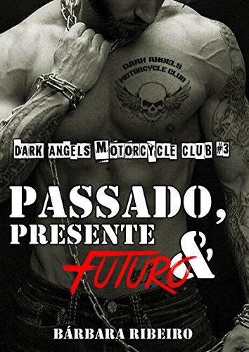 Passado, Presente e Futuro: Dark Angels Motorcycle Club #3