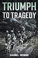 Triumph to Tragedy (Ww2 Pacific Military History)