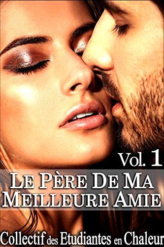 Le Père de ma Meilleure Amie Vol. 1: (Roman Érotique, Première Fois, Jeune/Vieux, Soumission, Alpha Male) (French Edition)