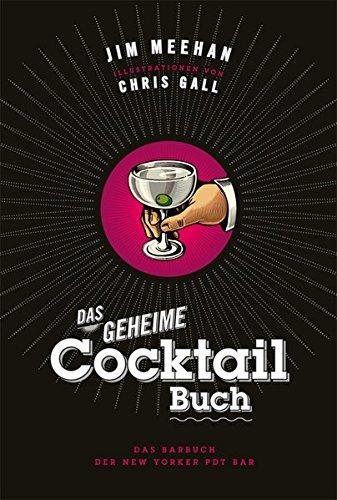 Das geheime Cocktail-Buch: Das Barbuch der New Yorker PDT Bar