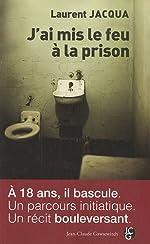 J'ai mis le feu à la prison de Laurent Jacqua