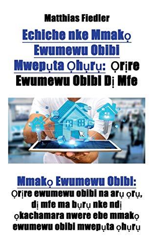 Echiche nke Mmak¿ Ewumewu Obibi Mwep¿ta ¿h¿r¿: ¿r¿re Ewumewu Obibi D¿ Mfe: Mmak¿ Ewumewu Obibi: ¿r¿re ewumewu obibi na ar¿ ¿r¿, d¿ mfe ma b¿r¿ nke nd¿ ... nwere ebe mmak¿ ewumewu obibi mwep¿ta ¿h¿r¿