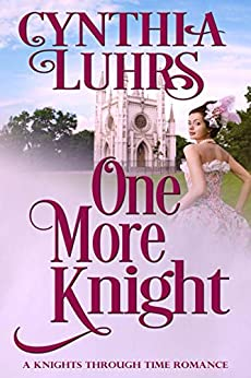 One More Knight (A Knights Through Time Romance Book 14) by [Cynthia Luhrs]