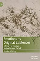 Emotions as Original Existences: A Theory of Emotion, Motivation and the Self