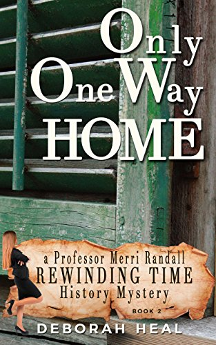 Book: Only One Way Home - an inspirational novel of history, mystery & romance (The Rewinding Time Series Book 2) by Deborah Heal
