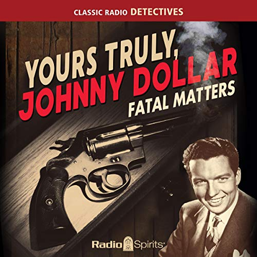 Couverture de Yours Truly, Johnny Dollar: Fatal Matters