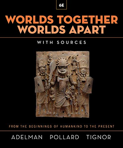 Compare Textbook Prices for Worlds Together, Worlds Apart: A History of the World from the Beginnings of Humankind to the Present Sixth Edition ISBN 9780393532050 by Adelman, Jeremy,Pollard, Elizabeth,Tignor, Robert