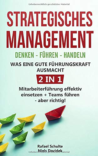 Strategisches Management | Denken - Führen - Handeln | Was eine gute Führungskraft ausmacht - 2 in 1: Mitarbeiterführung effektiv einsetzen + Teams führen - aber richtig!
