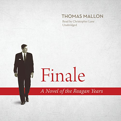 Finale     A Novel of the Reagan Years              By:                                                                                                                                 Thomas Mallon                               Narrated by:                                                                                                                                 Christopher Lane                      Length: 17 hrs and 17 mins     51 ratings     Overall 3.9
