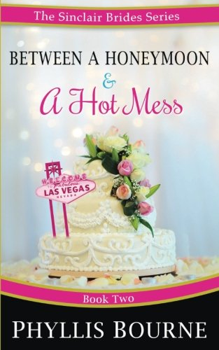 Between a Honeymoon and a Hot Mess (The Sinclair Brides, Band 2)