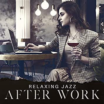 Relaxing Jazz After Work – Smooth Jazz Background Music, Total Rest After Long Day, Late Night Jazz, Good Mood, Positive Vibes, Chillout Music