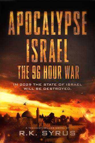 Apocalypse Israel: The 96-Hour War: No One And Nothing Will Be Safe During The 96-Hour War! (Apocalypse World Book 1) by [R.K. Syrus]