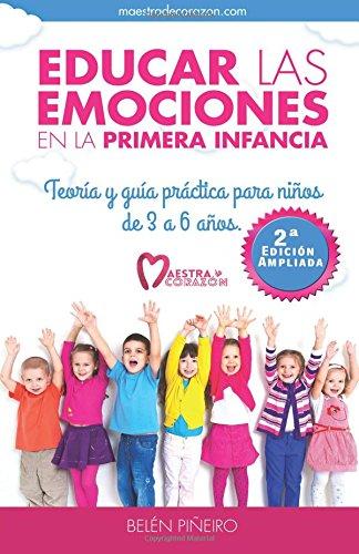Educar las emociones en la primera infancia: Teoría y guia práctica para niños de 3 a 6 años