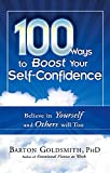 Image of 100 Ways to Boost Your Self-Confidence: Believe In Yourself and Others Will Too (100 Ways Series)