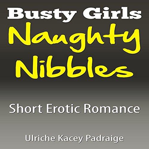 Busty Girls Naughty Nibbles: Short Erotic Romance audiobook cover art