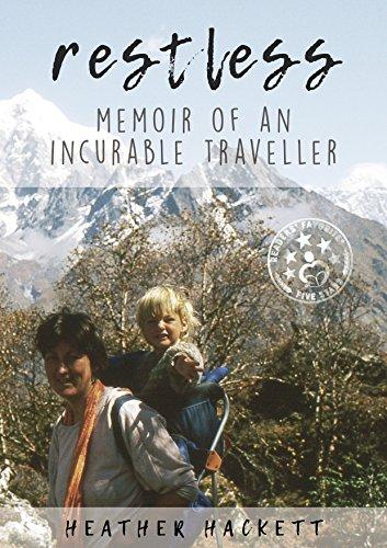RESTLESS: MEMOIR OF AN INCURABLE TRAVELLER (Ten Years From Home Book 1) by [Heather Hackett]