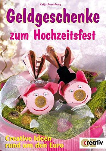 Geldgeschenke zum Hochzeitsfest: Creative Ideen rund um den Euro (Creativ-Taschenbuecher. CTB)