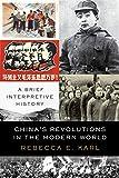 China s Revolutions in the Modern World: A Brief Interpretive History