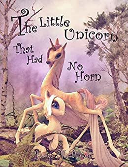 The Little Unicorn That Had No Horn: A Unicorn Book for Kids by [James McDonald]