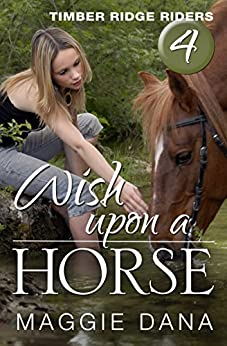 Wish Upon a Horse (Timber Ridge Riders Book 4) by [Maggie Dana]