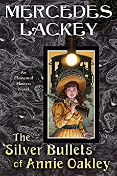 The Silver Bullets of Annie Oakley: An Elemental Masters Novel by [Mercedes Lackey]
