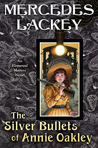The Silver Bullets of Annie Oakley: An Elemental Masters Novel