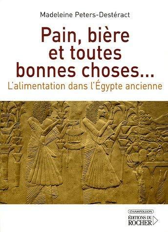 Pain, bière et toutes bonnes choses...: L'alimentation dans l'Egypte ancienne