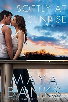 Softly at Sunrise: A KGI Novella by [Maya Banks]