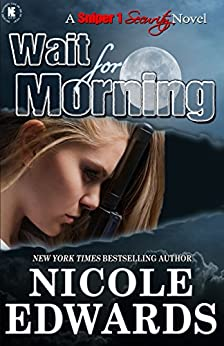 Wait for Morning (Sniper 1 Security) by [Nicole Edwards]