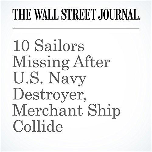 10 Sailors Missing After U.S. Navy Destroyer, Merchant Ship Collide copertina